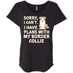 I Have Plans Border Collie Ladies' Slouchy T-Shirt