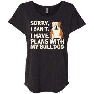 I Have Plans Bulldog Slouchy Tee