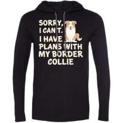 I Have Plans Border Collie T-Shirt Hoodie