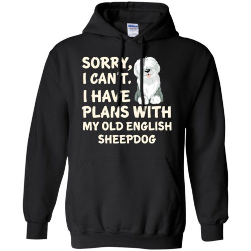 I Have Plans Old English Sheepdog Pullover Hoodie