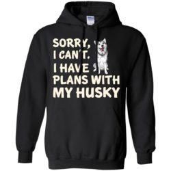 I Have Plans Husky Pullover Hoodie