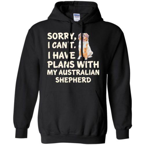 I Have Plans Australian Shepherd Pullover Hoodie