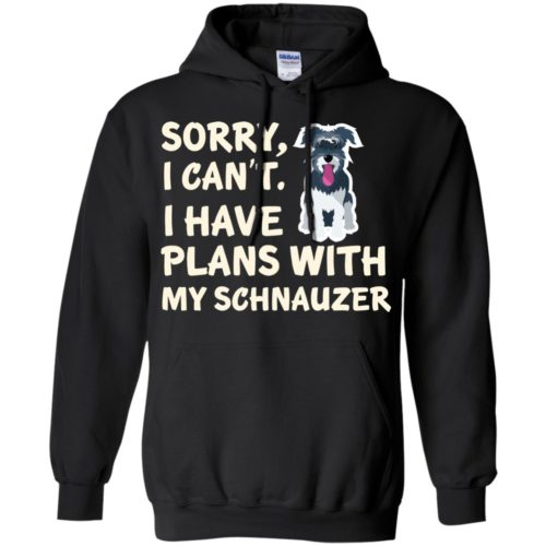 I Have Plans Schnauzer Pullover Hoodie