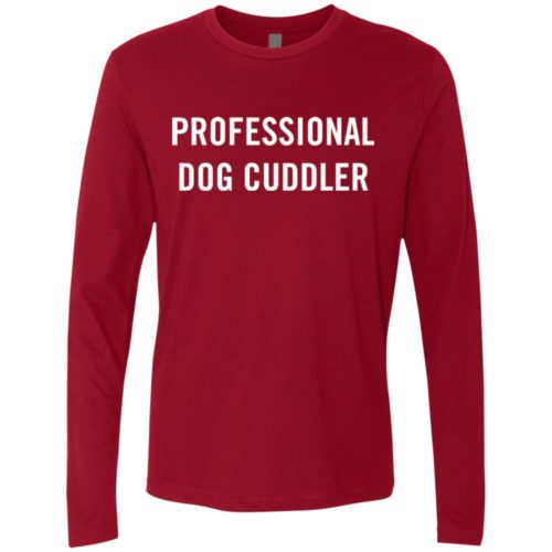 Professional Dog Cuddler Premium Long Sleeve Tee