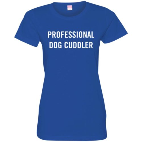 Professional Dog Cuddler Fitted Tee