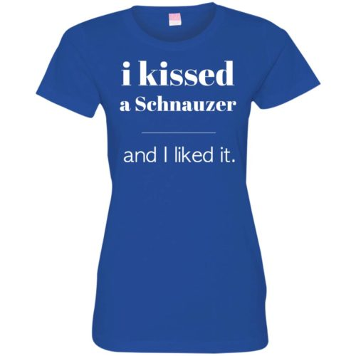 I Kissed A Schnauzer Fitted Tee