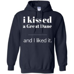 I Kissed A Great Dane Pullover Hoodie