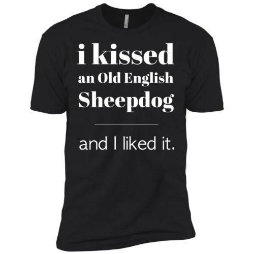 I Kissed An Old English Sheepdog Premium Tee