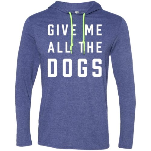 Give Me All The Dogs T-Shirt Hoodie