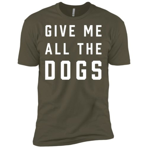 Give Me All The Dogs Premium Tee