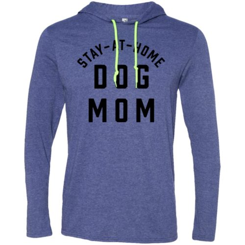 Stay At Home Dog Mom T-Shirt Hoodie