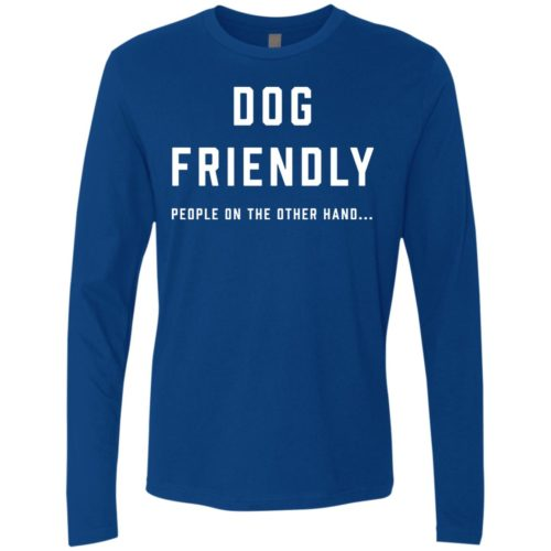 Dog Friendly Premium Long Sleeve Tee