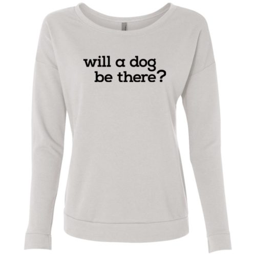 Will A Dog Be There Scoop Neck Sweatshirt