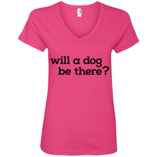 Will A Dog Be There V-Neck Tee