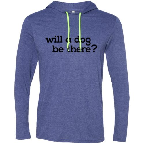 Will A Dog Be There T-Shirt Hoodie