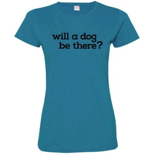 Will A Dog Be There Fitted T-Shirt