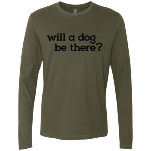 Will A Dog Be There Premium Long Sleeve Tee