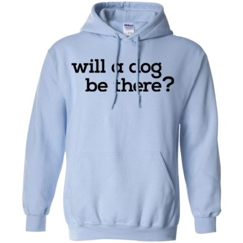 Will A Dog Be There Pullover Hoodie