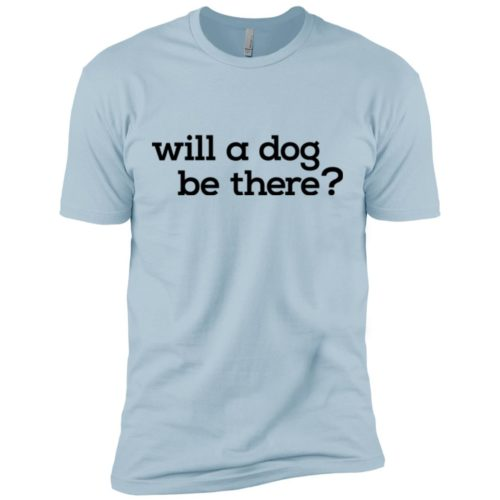 Will A Dog Be There Premium Tee