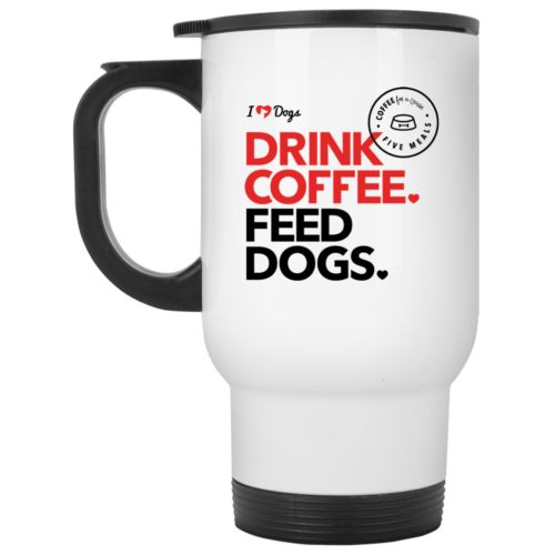 Drink Coffee. Feed Dogs. Stainless Steel Travel Mug