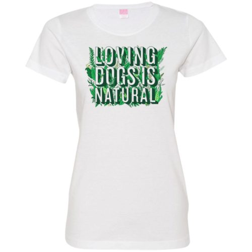 Loving Dogs Is Natural Fitted Tee