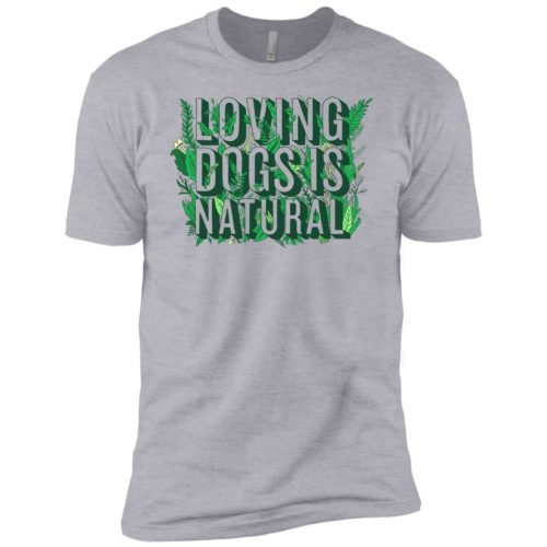 Loving Dogs Is Natural Premium Tee