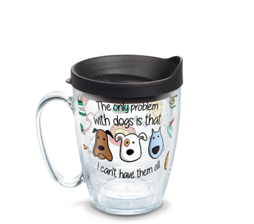 The Only Problems With Dogs Tervis Insulated 16oz BPA-Free Plastic Mug