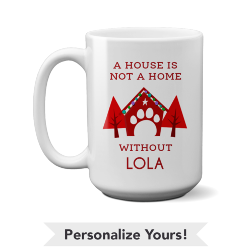 A House Is Not A Home Personalized 15 oz. Mug