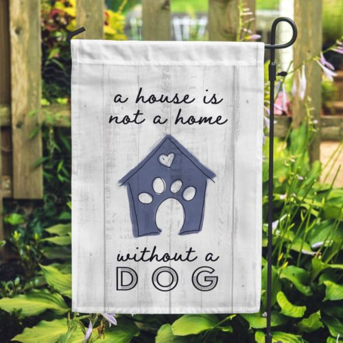 FREE A House Is Not A Home Without A Dog Garden Flag