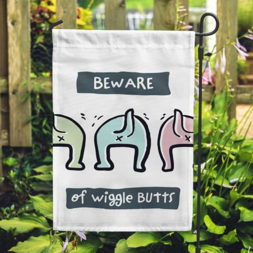 Beware Of Wiggle Butts Garden Flag