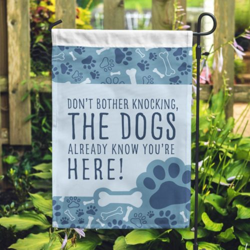 Don't Bother Knocking The Dogs Already Know You're Here Garden Flag