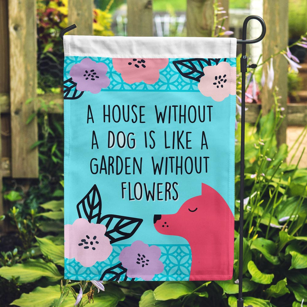 Image of A House Without A Dog Is Like A Garden Without Flowers Flag