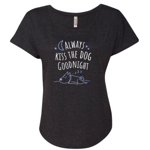 Always Kiss The Dog Goodnight Slouchy Tee