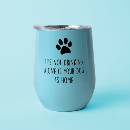 It's Not Drinking Alone If Your Dog Is Home Aqua Tumbler