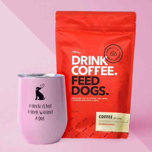 "A House Is Not A Home Without A Dog Pink Tumbler + ""Drink Coffee. Feed Dogs."" Ground Coffee Set"