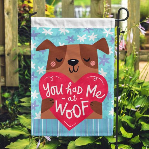 You Had Me At Woof Garden Flag