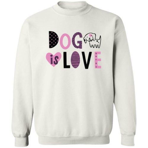 Dog Is Love White Sweatshirt