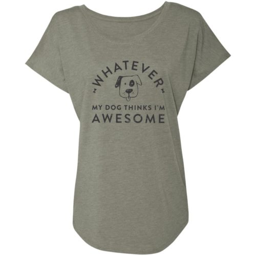 Whatever, My Dog Thinks I'm Awesome Venetian Grey Slouchy Tee