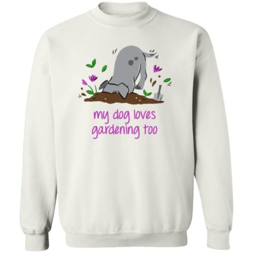 My Dog Loves Gardening Too White Sweatshirt