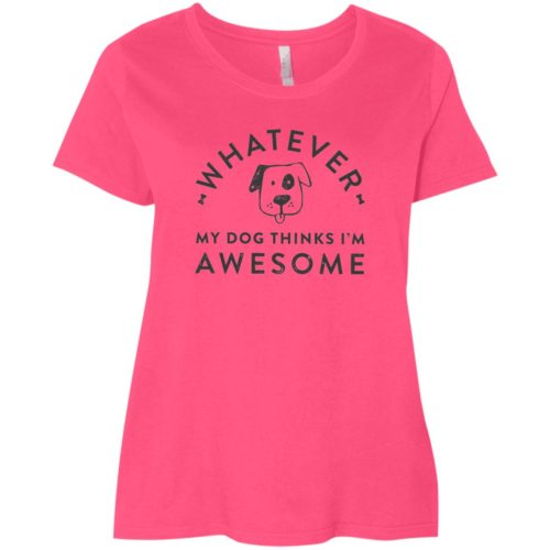 Whatever My Dog Thinks I'm Awesome Curvy Fit Pink Scoop Neck Tee