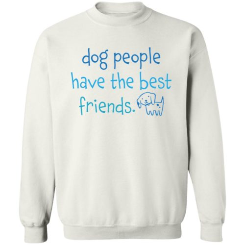 Dog People Have The Best Friends White Sweatshirt 🐾  Deal Up To 25% Off!