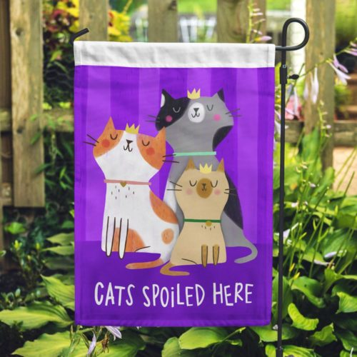 Cats Spoiled Here Garden Flag