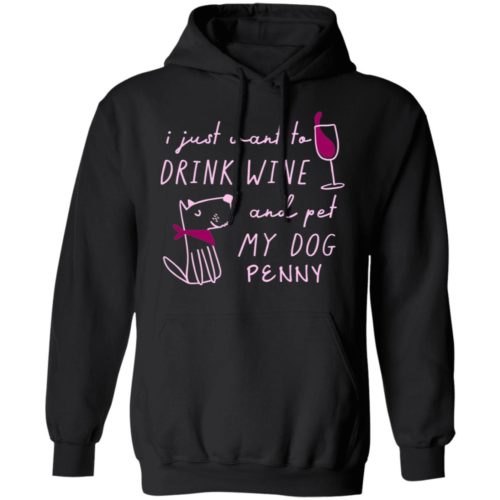 I Just Want To Drink Wine And Pet My Dog Personalized Black Pullover Hoodie