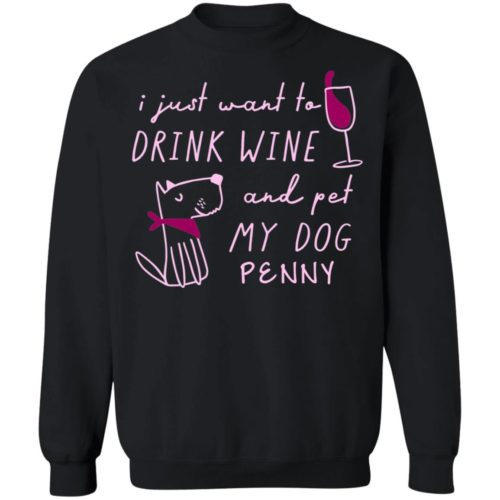 I Just Want To Drink Wine And Pet My Dog Personalized Black Sweatshirt 🐾 Deal 30% Off!