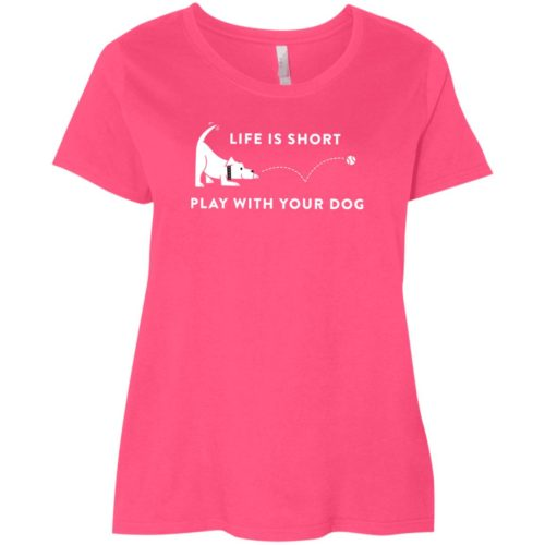 Life Is Short Play With Your Dog Curvy Fit Pink Scoop Neck Tee