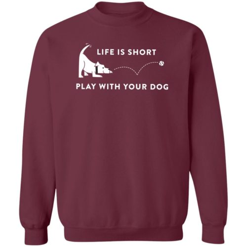 Life Is Short Play With Your Dog Maroon Sweatshirt