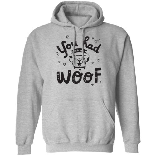You Had Me At Woof Grey Pullover Hoodie
