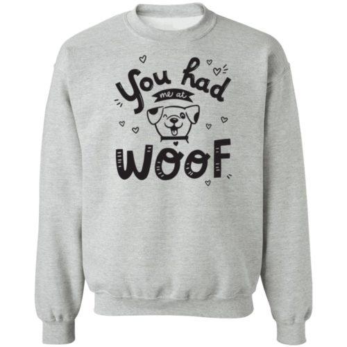 You Had Me At Woof Grey Sweatshirt