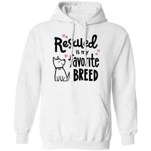 Rescued Is My Favorite Breed White Pullover Hoodie 🐾  Deal Up To 25% Off!