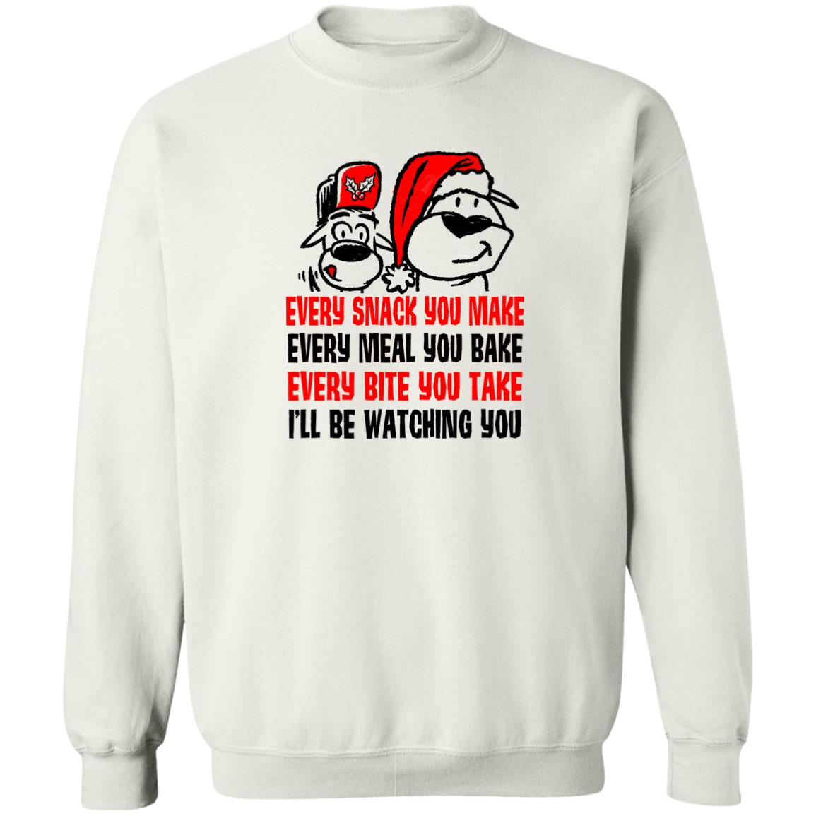 Every Snack You Make Christmas-  White Sweatshirt 🐾  Deal Up To 25% Off!
